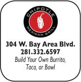 Chipotle Mexican Grill, 304 West Bay Area Blvd., 281-332-6597